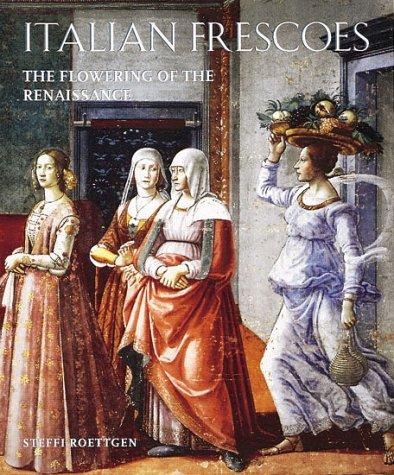 Italian Frescoes: The Flowering of the Renaissance 1470-1510, Roettgen, Steffi; Quattrone, Antonio (Photographer); Lensini, Fabio (Photographer); Stockman, Russell (Translator)