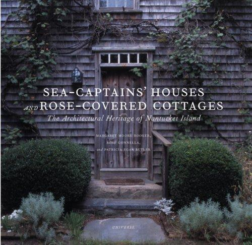 Sea-Captains' Houses and Rose-Covered Cottages: The Architectural Heritage of Nantucket Island, Booker, Margaret Moore; Gonnella, Rose; Butler, Patricia Egan