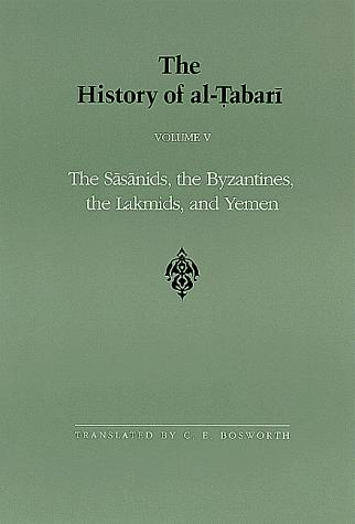 The History of Al-Tabari, vol. V. The Sasanids, the Byzantines, the Lakmids, and Yemen