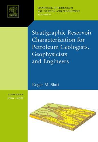 Stratigraphic Reservoir Characterization for Petroleum Geologists, Geophysicists and Engineers Roger Slatt