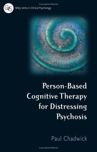 Person-Based Cognitive Therapy for Distressing Psychosis (Wiley Series in Clinical Psychology)