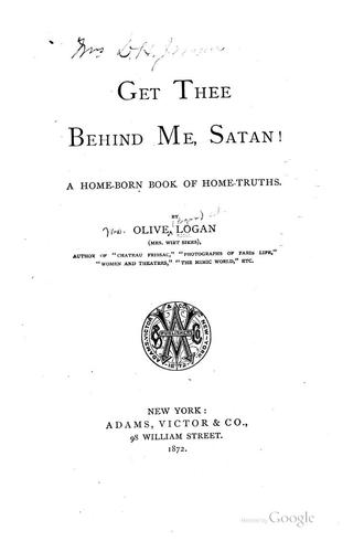 Get Thee Behind Me, Satan!: A home-born book of home-truths