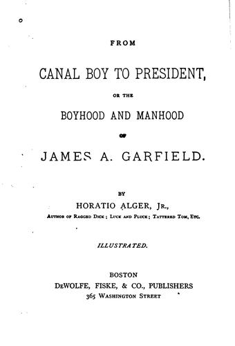 From Canal Boy to President: Or, The Boyhood and Manhood of James A. Garfield