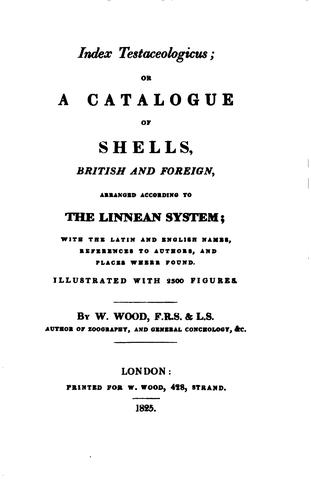 Index Testaceologicus: Or A Catalogue of Shells, British and Foreign, Arranged According to the …