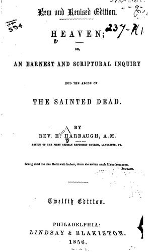 Download Heaven, Or, An Earnest and Scriptural Inquiry Into the Abode of the Sainted Dead