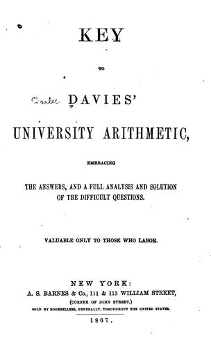 Key to Davies' University Arithmetic: Embracing the Answers, and a Full Analysis and Solution of …