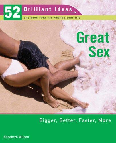 Cover of: Great Sex (52 Brilliant Ideas): Bigger, Better, Faster