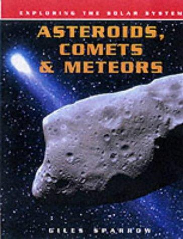 Asteroids, Comets and Meteors (Exploring the Solar System)