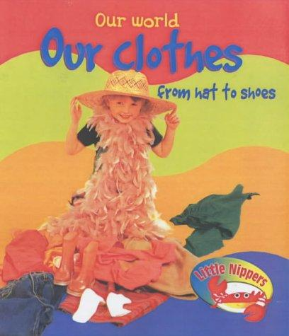 Download Our Clothes from Hat to Shoes (Little Nippers: Our World)