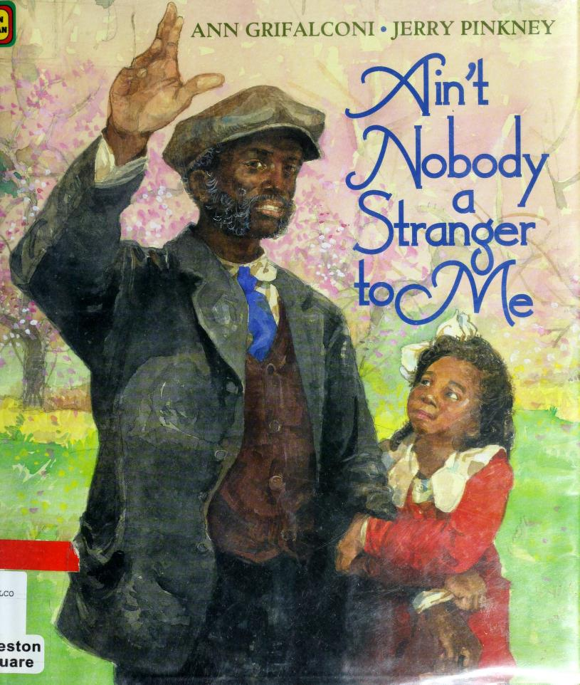 Ain't nobody a stranger to me by Ann Grifalconi
