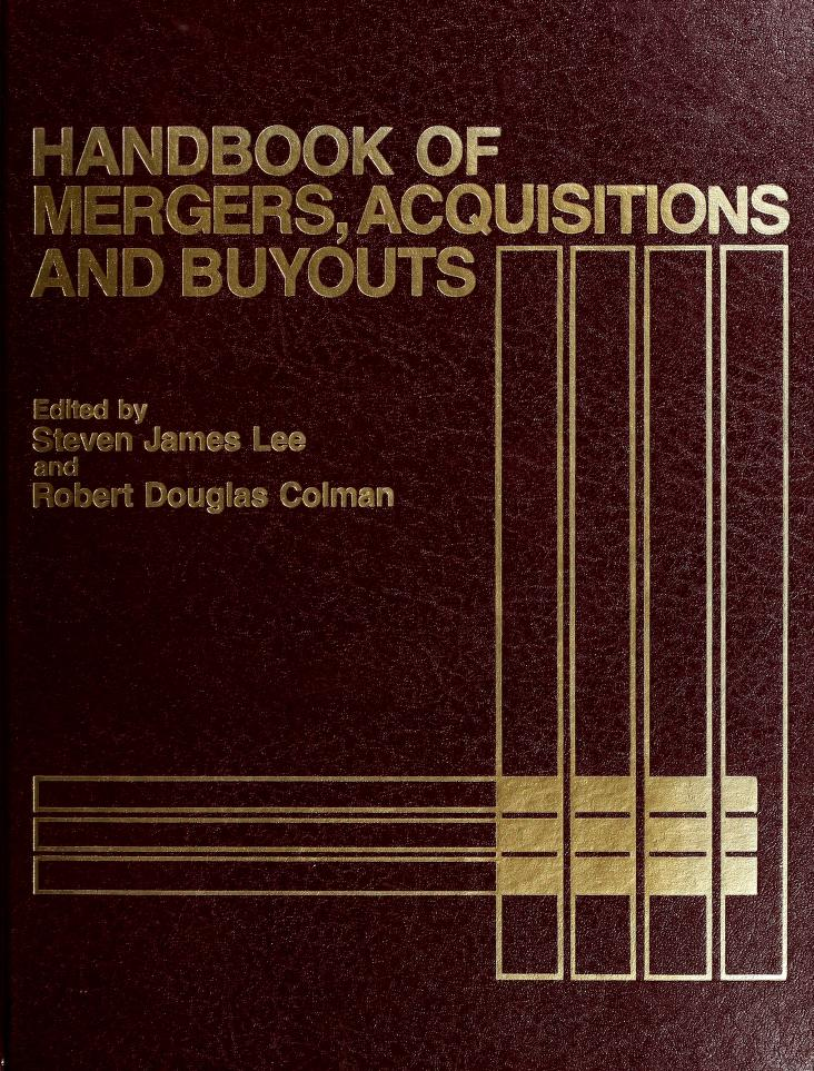 Handbook of mergers, acquisitions, and buyouts by edited by Steven James Lee and Robert Douglas Colman.