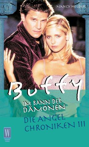Buffy. Die Angel Chroniken 3. Im Bann der Dämonen by Nancy Holder