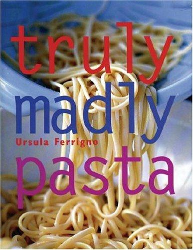 Truly Madly Pasta by Ursula Ferrigno