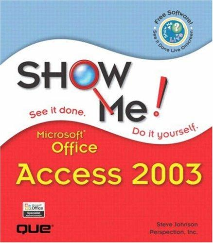 Show me Microsoft Office Access 2003 by Johnson, Steve
