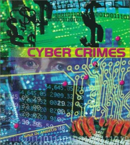 Cyber Crimes (Crime, Justice, and Punishment) by Gina DeAngelis