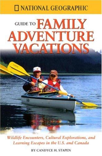 National Geographic guide to family adventure vacations by Candyce H. Stapen