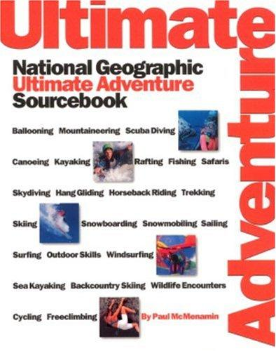 National Geographic's Ultimate Adventure Sourcebook (NG's Greatest Photographs) by Paul Mcmenamin