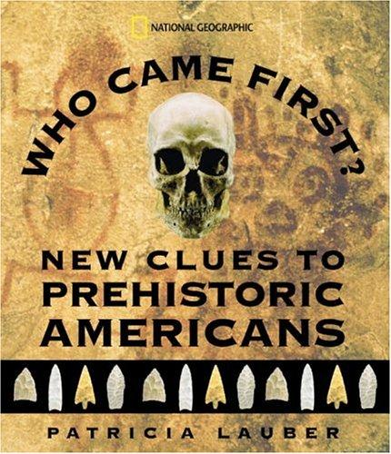 Who Came First? New Clues to Prehistoric Americans by Patricia Lauber