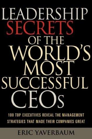 Leadership secrets of the world's most successful CEOs by Eric Yaverbaum
