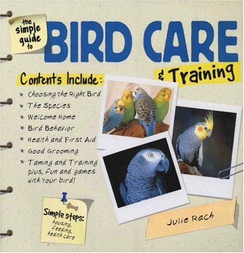 The Simple Guide to Bird Care & Training (Simple Guide to...) by Julie Rach