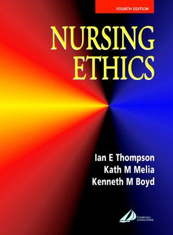Nursing ethics by Ian E. Thompson, Kath M. Melia, Kenneth M. Boyd, Lawton, Purcell, Tucker, Lowe (undifferentiated), Foster, Shafi, Adams, Cashman, Andrew H. Kaye, Laws, Meire, Sutherland, Davies, Lockie