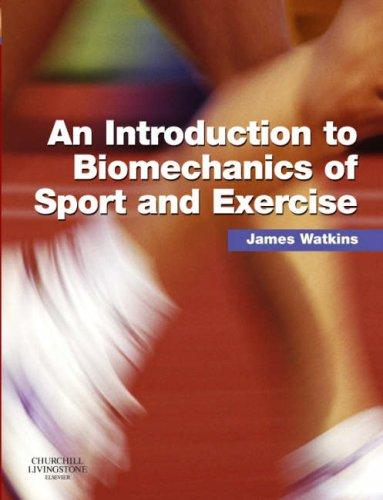 An Introduction to Biomechanics of Sport and Exercise by James Watkins