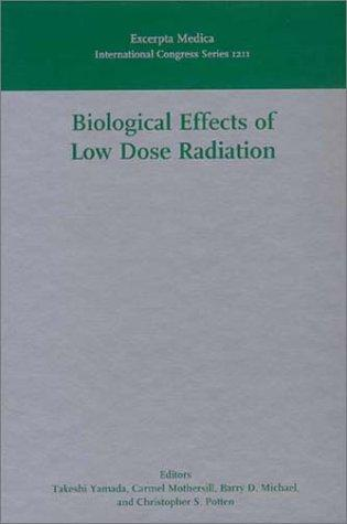 Biological effects of low dose radiation by International Meeting on Biological Effects of Low Dose Radiation (1999 Cork, Ireland)