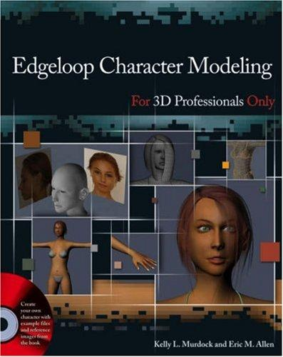 Edgeloop Character Modeling For 3D Professionals Only by Kelly L. Murdock