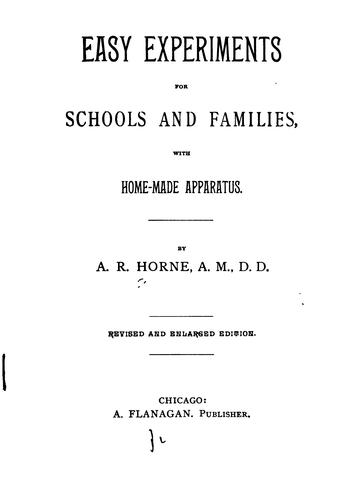 Easy Experiments for Schools and Families, with Home-made Apparatus by Abraham Reeser Horne
