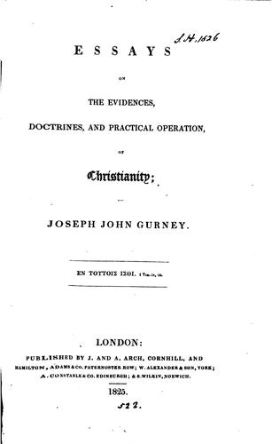 Essays on the evidences, doctrines, and practical operation of Christianity by Joseph John Gurney