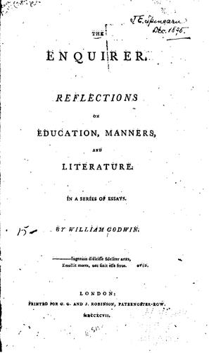 The Enquirer: Reflections on Education, Manners, and Literature. In a Series of Essays by William Godwin