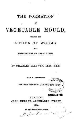 The Formation of Vegetable Mould, Through the Action of Worms with Observations on Their Habits …