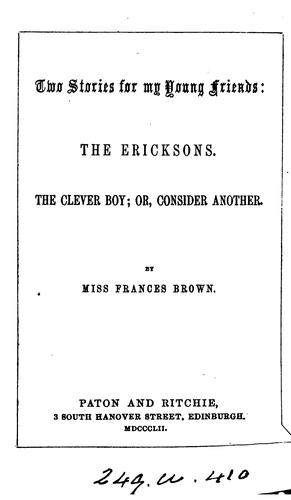The Ericksons, The clever boy; or, Consider another: By Miss Frances Brown by Frances Browne