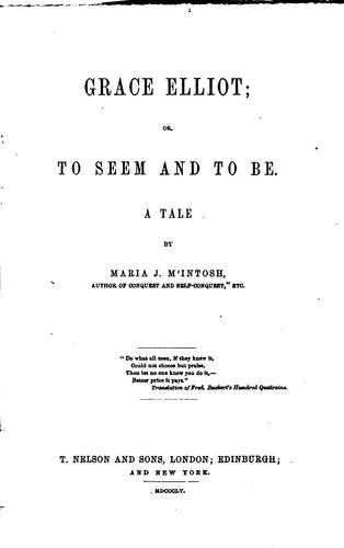 Grace Elliot, Or, To Seem and to be: A Tale by Maria J. McIntosh