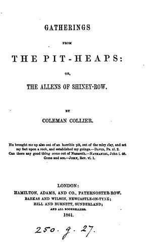 Gatherings from the pit-heaps: or, The Allens of Shiney-row, by Coleman Collier by James Everett
