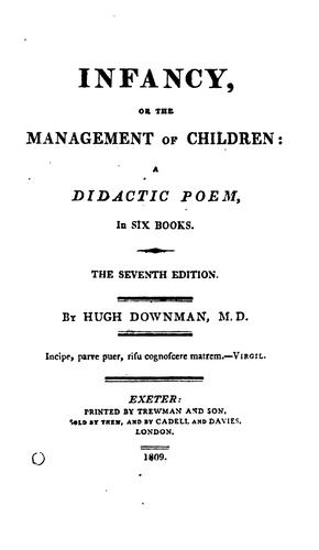 Infancy, or the management of children: a didactic poem, in six books by Hugh Downman