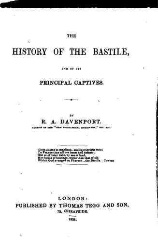History of the Bastile, and of Its Principal Captives by Richard Alfred Davenport