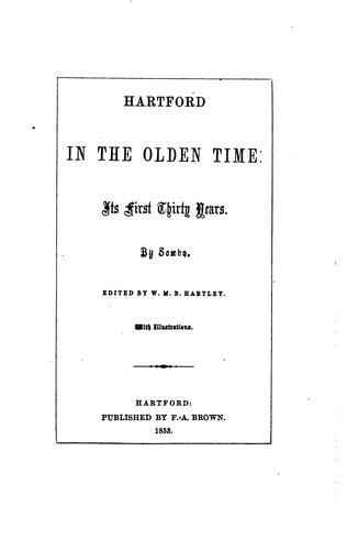 Hartford in the olden time: its first thirty years, by Scæva, ed. by W.M.B. Hartley by Isaac William Stuart