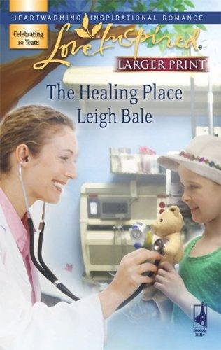 The Healing Place (Larger Print Love Inspired #426) by Leigh Bale
