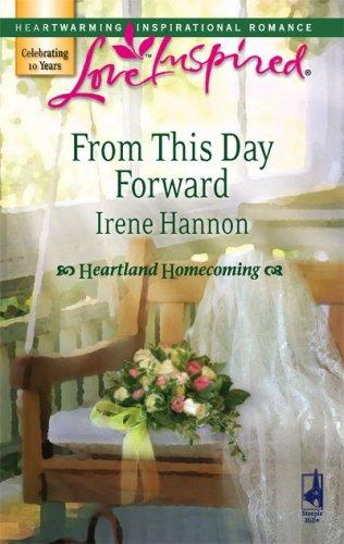 From This Day Forward (Heartland Homecoming, Book 1) (Love Inspired #419) by Irene Hannon