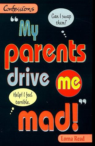 My Parents Drive ME Mad (Point - Confessions) by Lorna Read