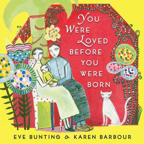 You Were Loved Before You Were Born by Eve Bunting